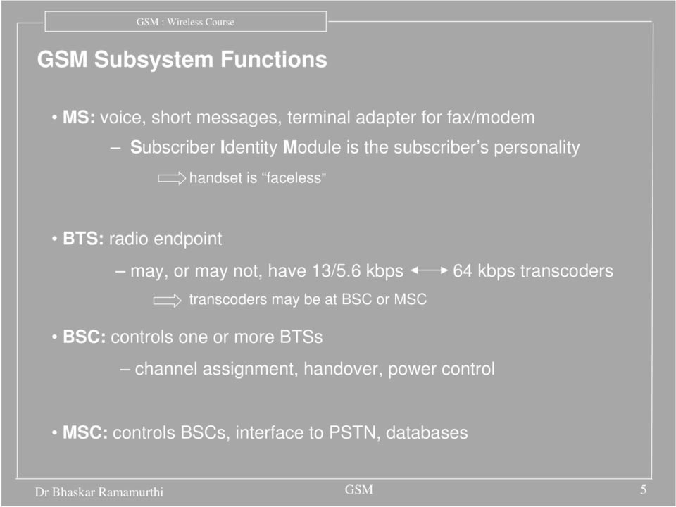 13/5.6 kbps 64 kbps transcoders transcoders may be at BSC or MSC BSC: controls one or more BTSs channel