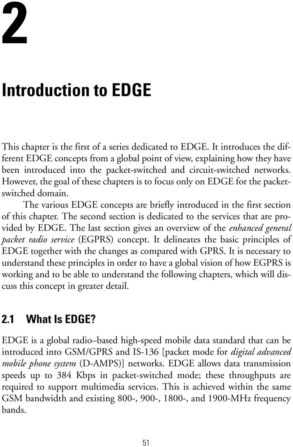 However, the goal of these chapters is to focus only on EDGE for the packetswitched domain. The various EDGE concepts are briefly introduced in the first section of this chapter.
