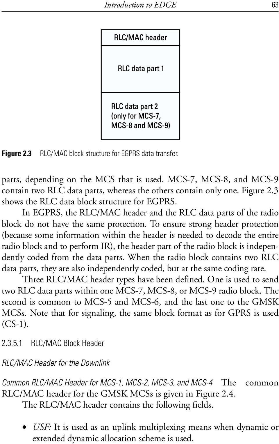In EGPRS, the RLC/MAC header and the RLC data parts of the radio block do not have the same protection.