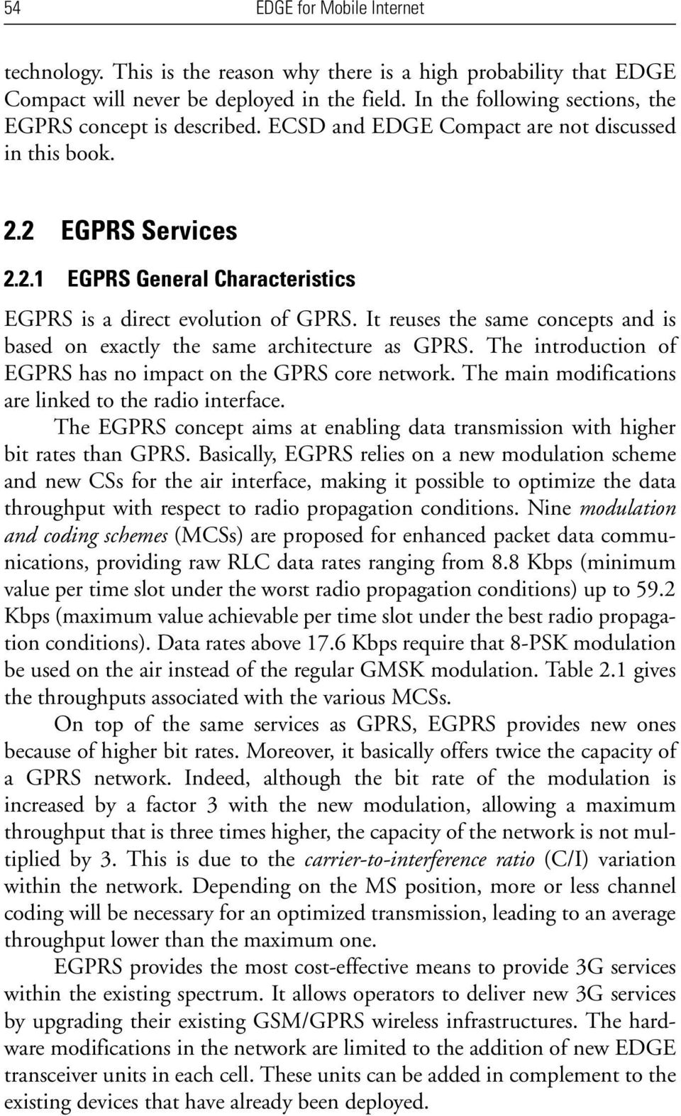 It reuses the same concepts and is based on exactly the same architecture as GPRS. The introduction of EGPRS has no impact on the GPRS core network.