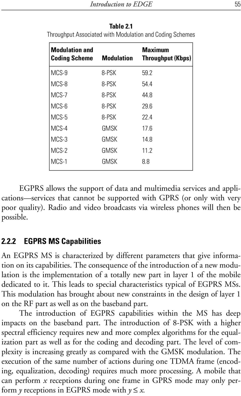 8 EGPRS allows the support of data and multimedia services and applications services that cannot be supported with GPRS (or only with very poor quality).