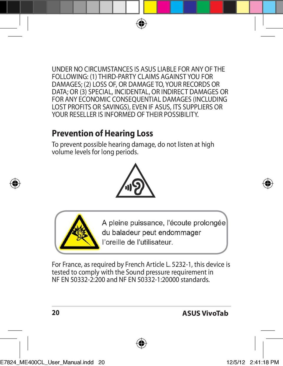 POSSIBILITY. Prevention of Hearing Loss To prevent possible hearing damage, do not listen at high volume levels for long periods. For France, as required by French Article L.