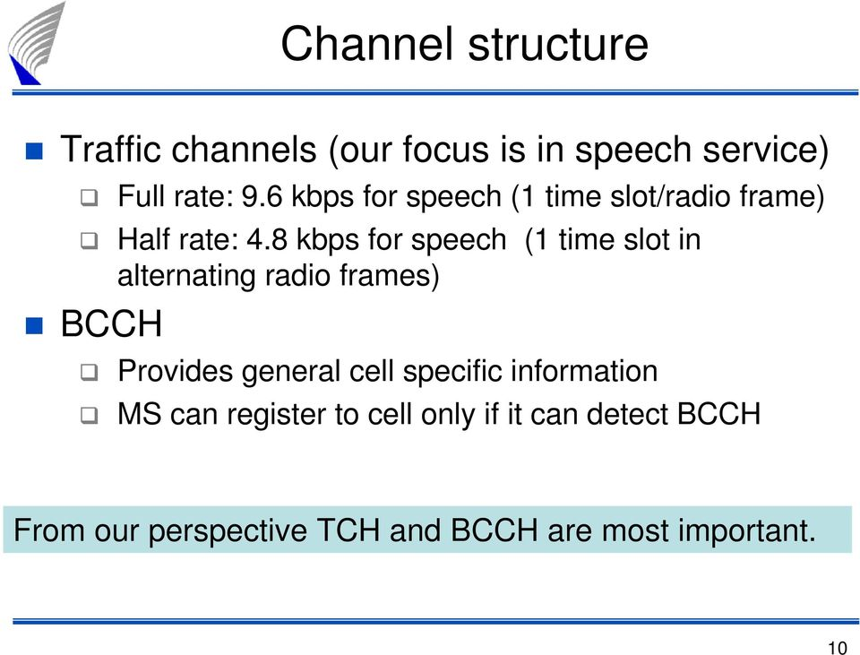 8 kbps for speech (1 time slot in alternating radio frames) BCCH Provides general cell