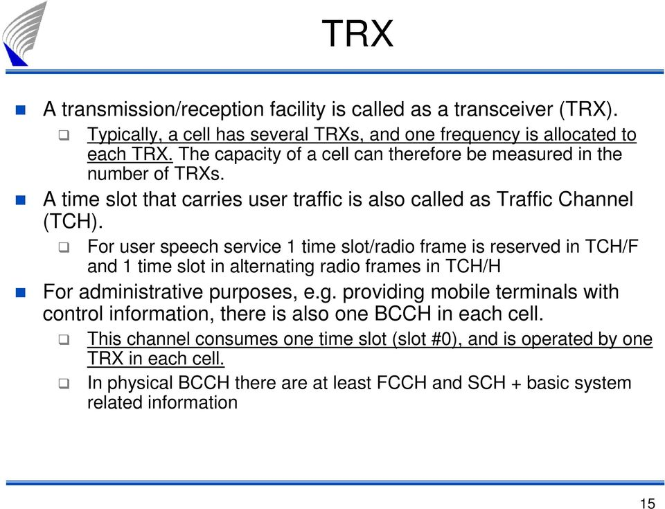 For user speech service 1 time slot/radio frame is reserved in TCH/F and 1 time slot in alternating