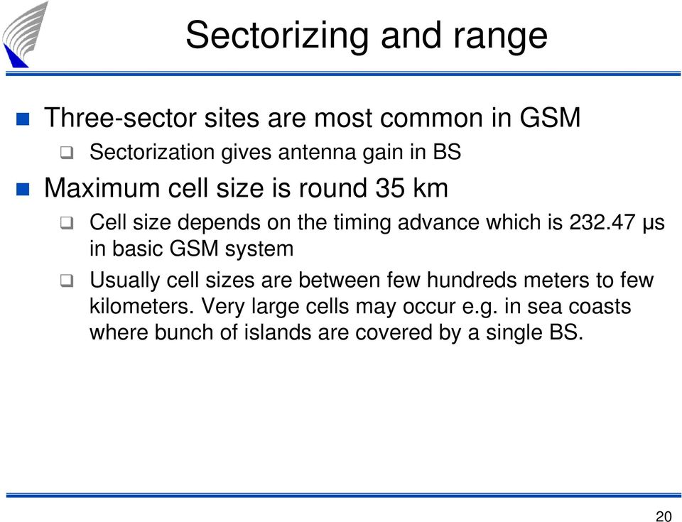 232.47 µs in basic GSM system Usually cell sizes are between few hundreds meters to few