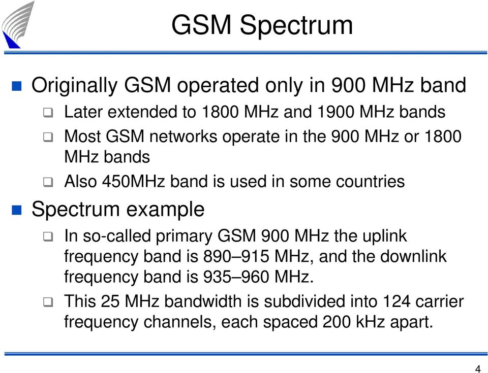 example In so-called primary GSM 900 MHz the uplink frequency band is 890 915 MHz, and the downlink frequency