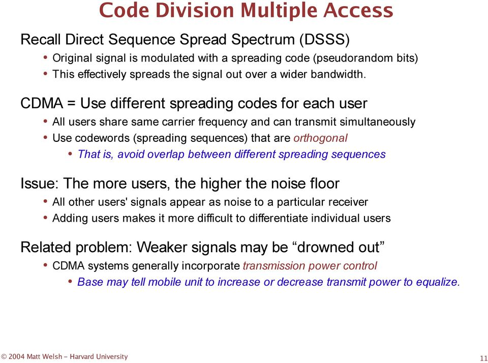 CDMA = Use different spreading codes for each user All users share same carrier frequency and can transmit simultaneously Use codewords (spreading sequences) that are orthogonal That is, avoid
