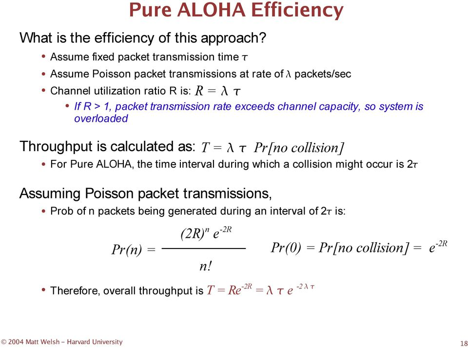 rate exceeds channel capacity, so system is overloaded Throughput is calculated as: For Pure ALOHA, the time interval during which a collision might occur is 2