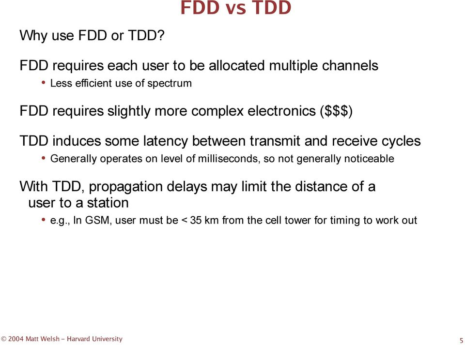 electronics ($$$) TDD induces some latency between transmit and receive cycles Generally operates on level of milliseconds,