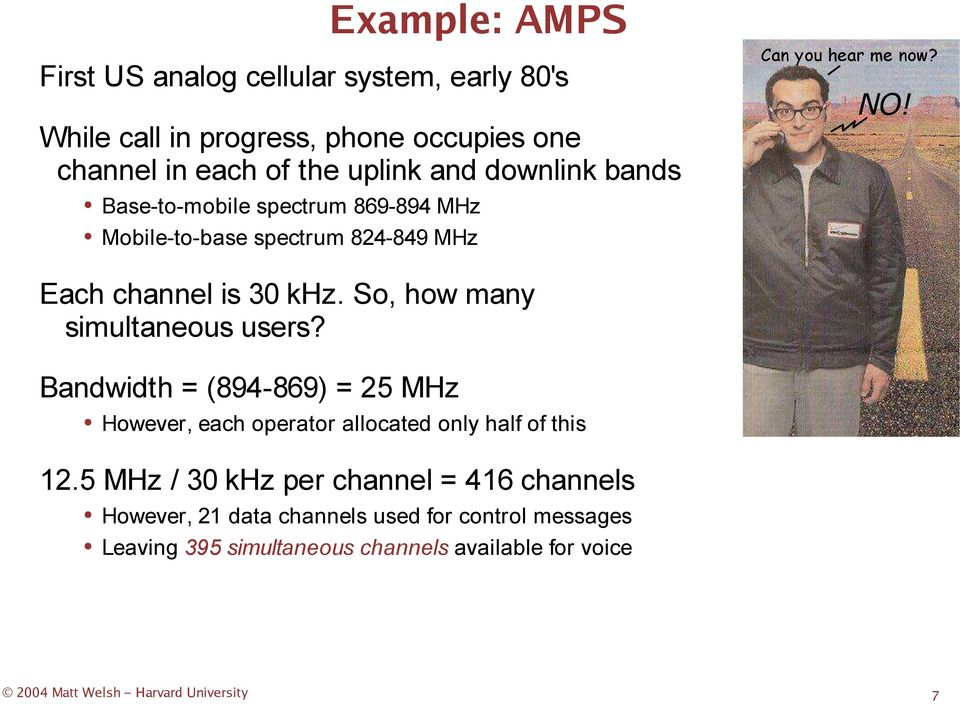 So, how many simultaneous users? Bandwidth = (894-869) = 25 MHz However, each operator allocated only half of this 12.