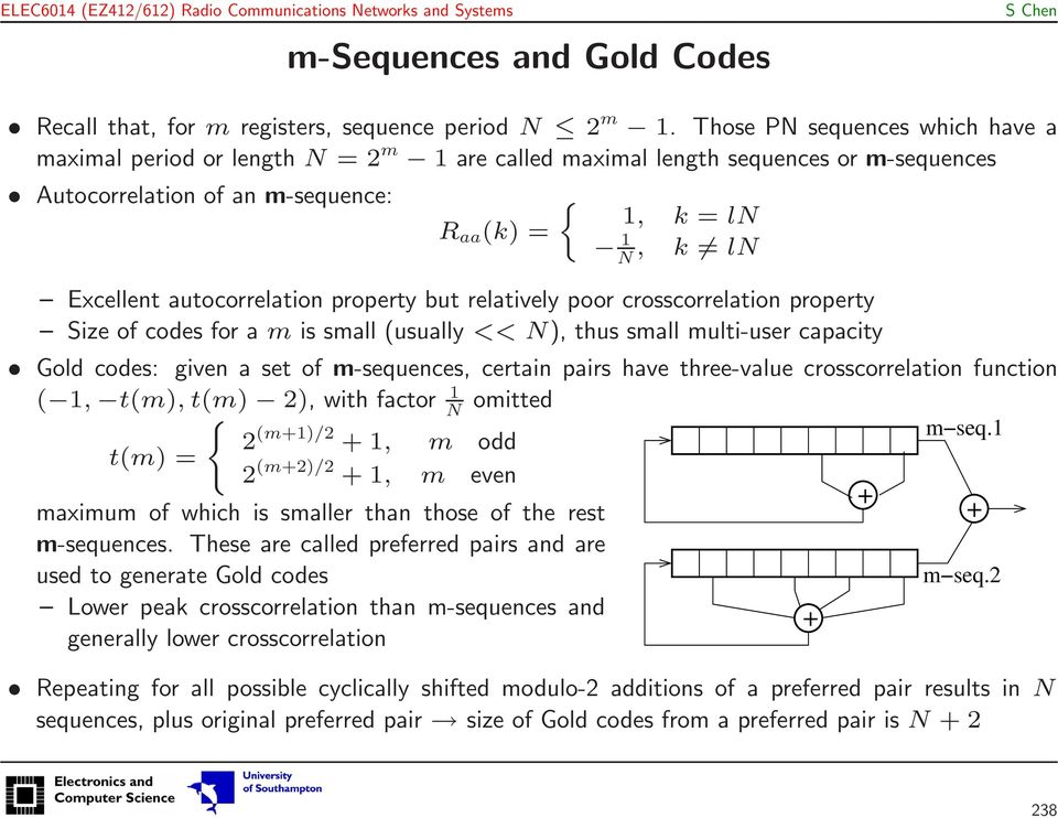 autocorrelation property but relatively poor crosscorrelation property Size of codes for a m is small (usually << N), thus small multi-user capacity Gold codes: given a set of m-sequences, certain