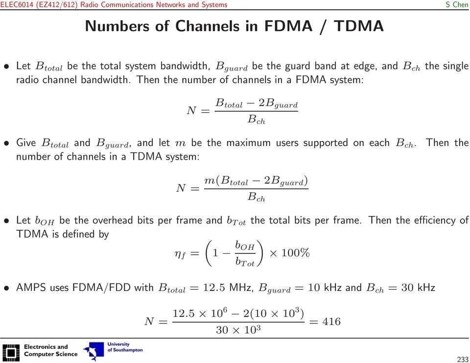 Then the number of channels in a TDMA system: N = m(b total 2B guard ) B ch Let b OH be the overhead bits per frame and b Tot the total bits per frame.