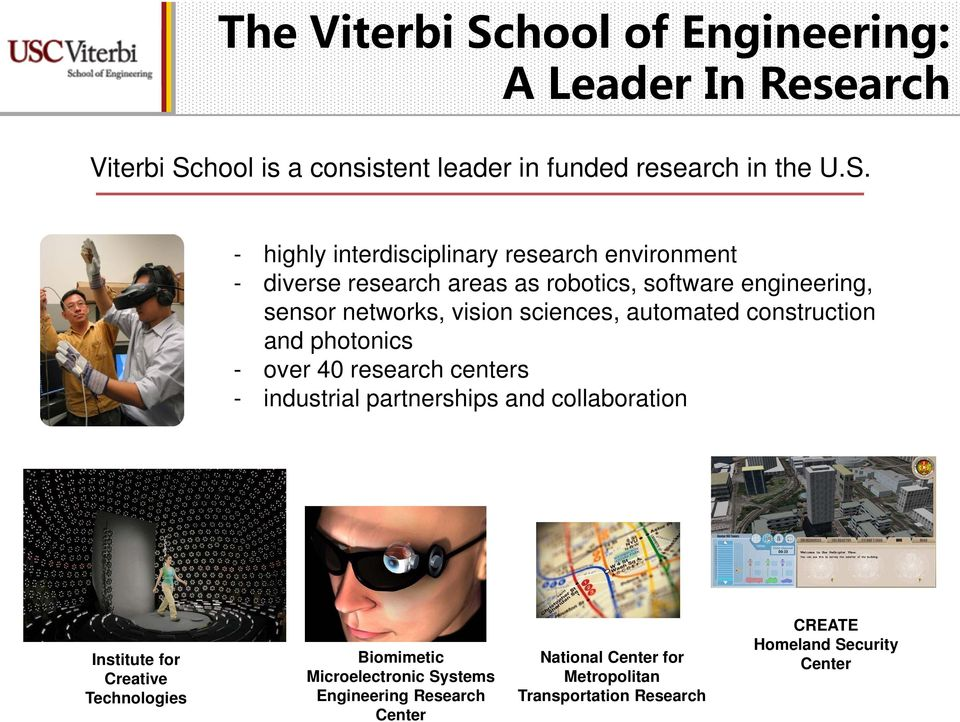 - highly interdisciplinary research environment - diverse research areas as robotics, software engineering, sensor networks, vision sciences, automated