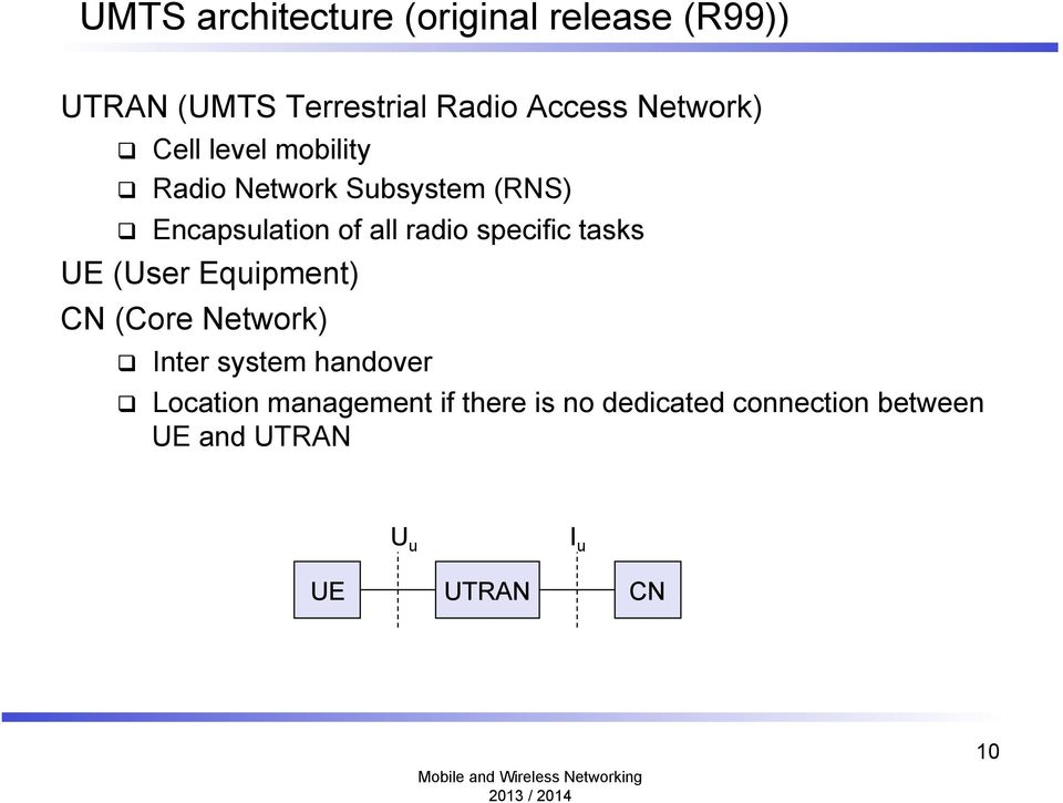 radio specific tasks UE (User Equipment) CN (Core Network) q Inter system handover q