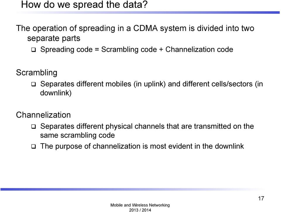 Scrambling code + Channelization code Scrambling q Separates different mobiles (in uplink) and different