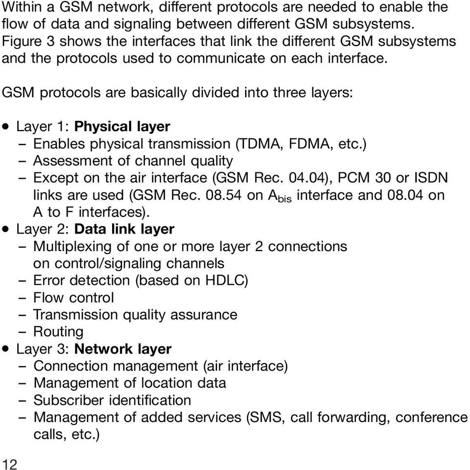 Layer 1: Physical layer ± Enables physical transmission (TDMA, FDMA, etc.) ± Assessment of channel quality ± Except on the air interface (GSM Rec. 04.04), PCM 30 or ISDN links are used (GSM Rec. 08.