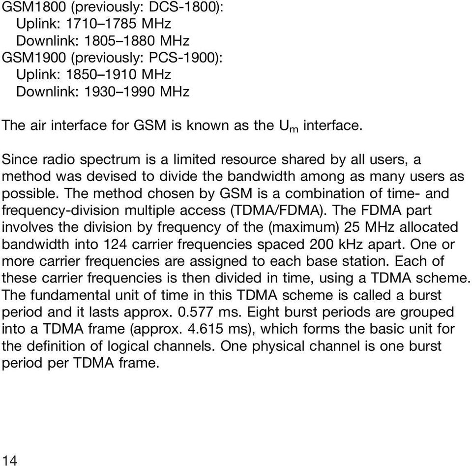 The method chosen by GSM is a combination of time- and frequency-division multiple access (TDMA/FDMA).