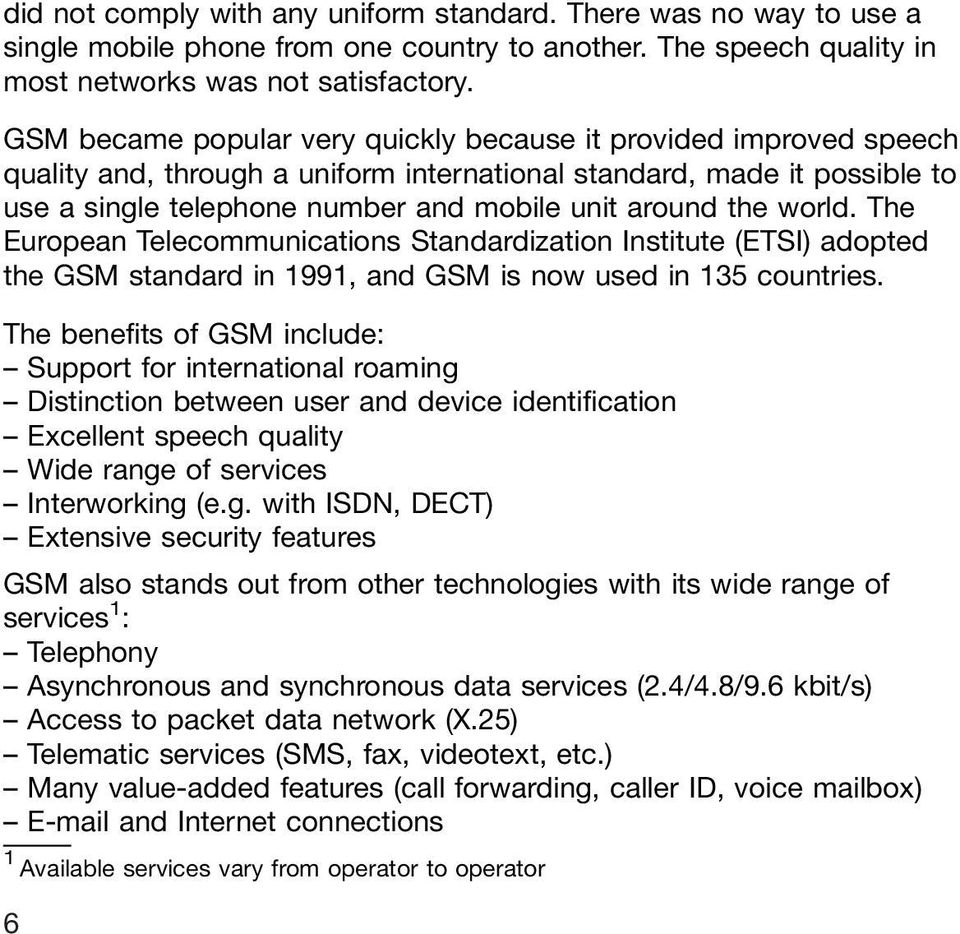 world. The European Telecommunications Standardization Institute (ETSI) adopted the GSM standard in 1991, and GSM is now used in 135 countries.