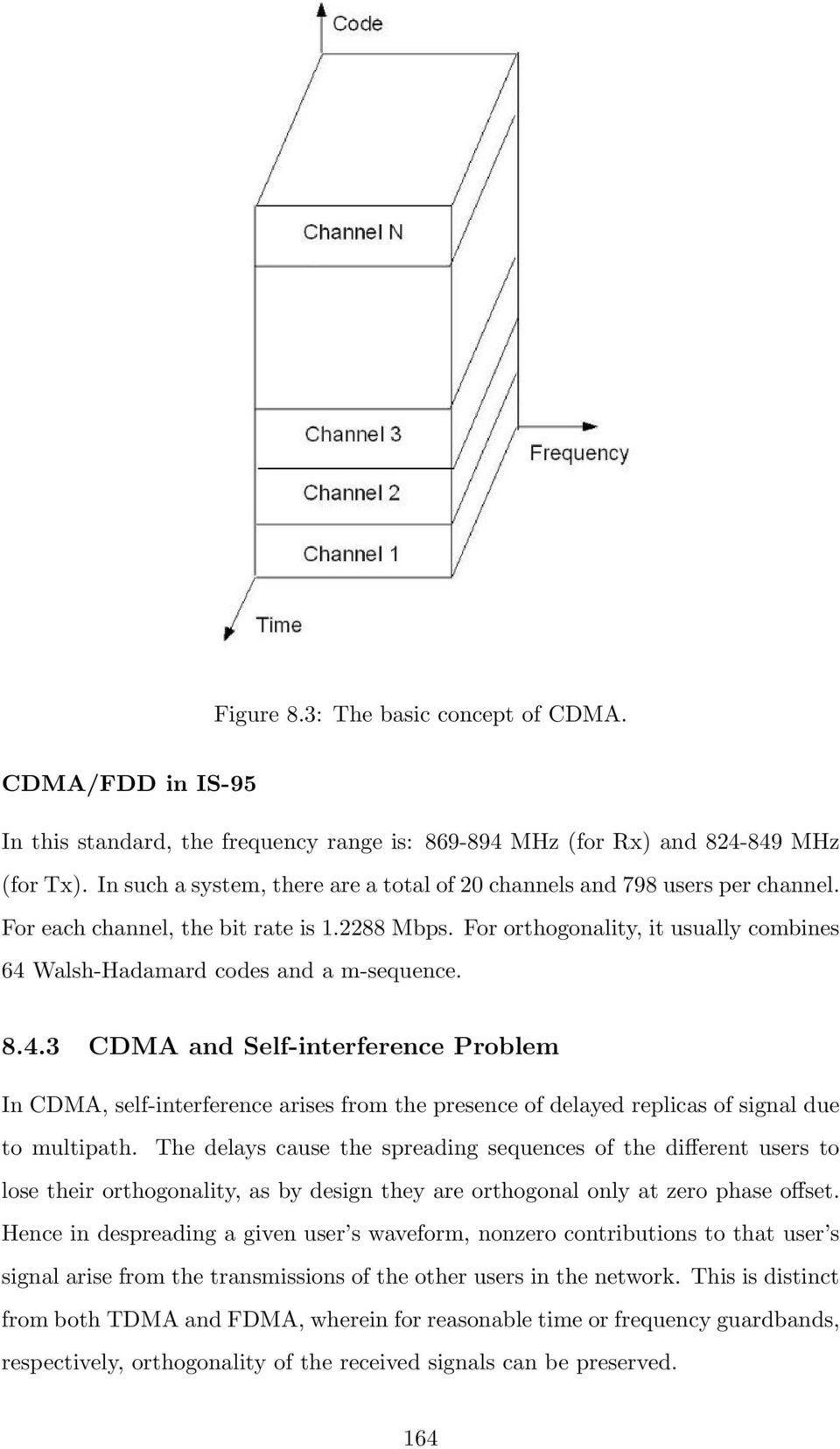 For orthogonality, it usually combines 64 Walsh-Hadamard codes and a m-sequence. 8.4.3 CDMA and Self-interference Problem In CDMA, self-interference arises from the presence of delayed replicas of signal due to multipath.