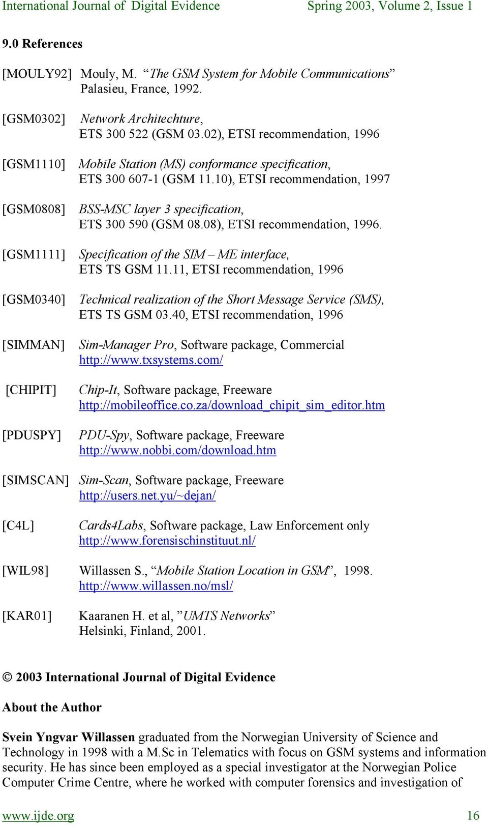 02), ETSI recommendation, 1996 Mobile Station (MS) conformance specification, ETS 300 607-1 (GSM 11.10), ETSI recommendation, 1997 BSS-MSC layer 3 specification, ETS 300 590 (GSM 08.