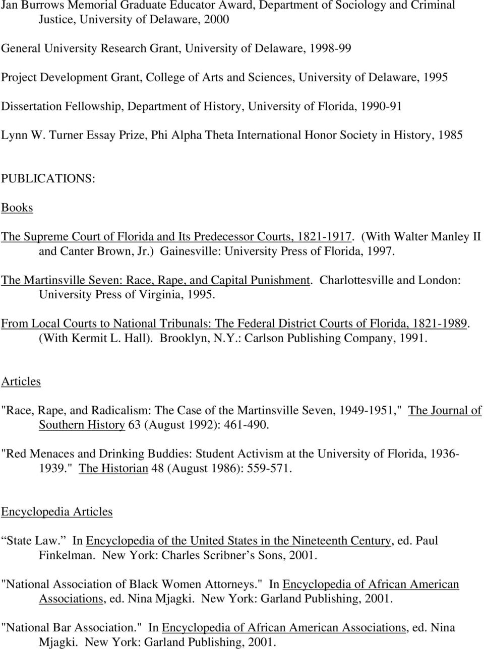 Turner Essay Prize, Phi Alpha Theta International Honor Society in History, 1985 PUBLICATIONS: Books The Supreme Court of Florida and Its Predecessor Courts, 1821-1917.