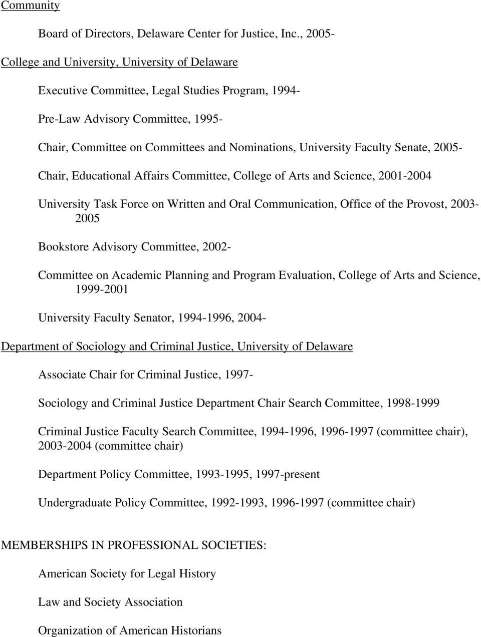 Faculty Senate, 2005- Chair, Educational Affairs Committee, College of Arts and Science, 2001-2004 University Task Force on Written and Oral Communication, Office of the Provost, 2003-2005 Bookstore
