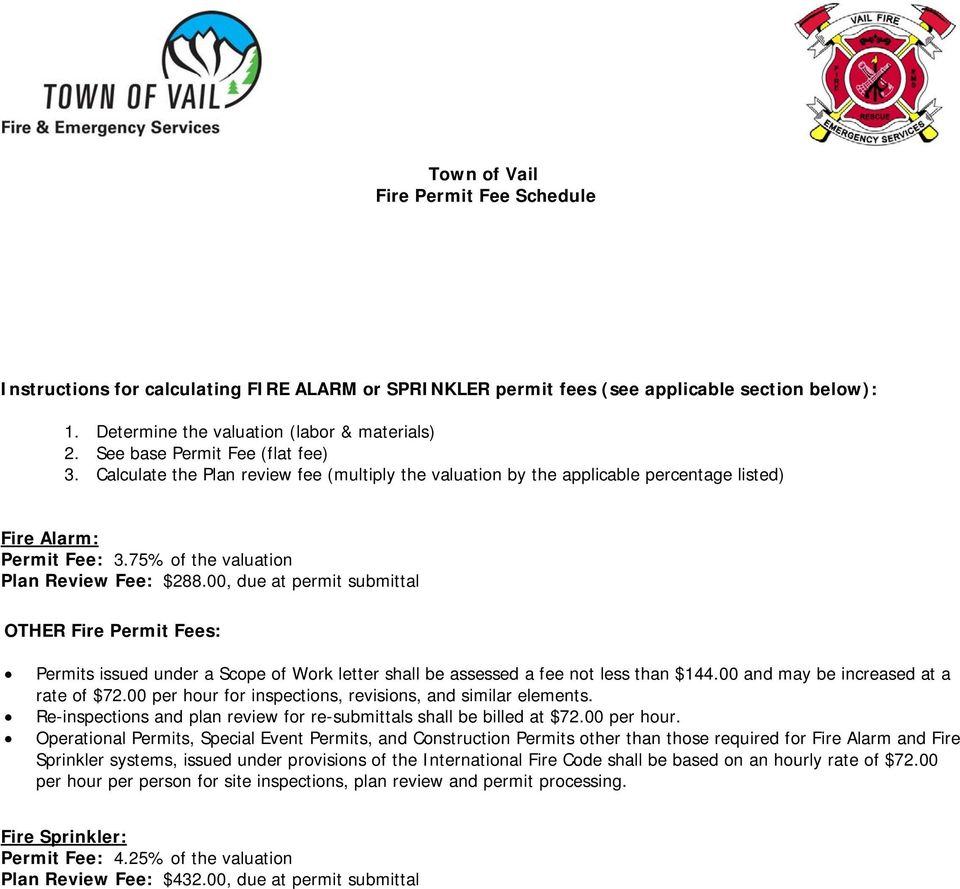 00, due at permit submittal OTHER Fire Permit Fees: Permits issued under a Scope of Work letter shall be assessed a fee not less than $144.00 and may be increased at a rate of $72.