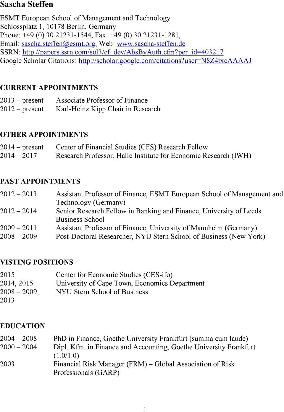 user=n8z4txcaaaaj CURRENT APPOINTMENTS 2013 present Associate Professor of Finance 2012 present Karl-Heinz Kipp Chair in Research OTHER APPOINTMENTS 2014 present Center of Financial Studies (CFS)