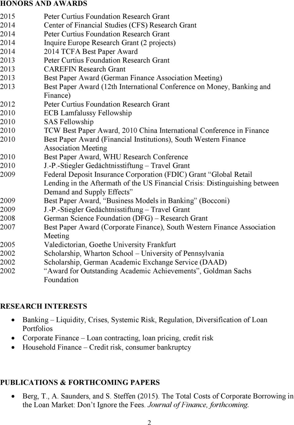 (12th International Conference on Money, Banking and Finance) 2012 Peter Curtius Foundation Research Grant 2010 ECB Lamfalussy Fellowship 2010 SAS Fellowship 2010 TCW Best Paper Award, 2010 China