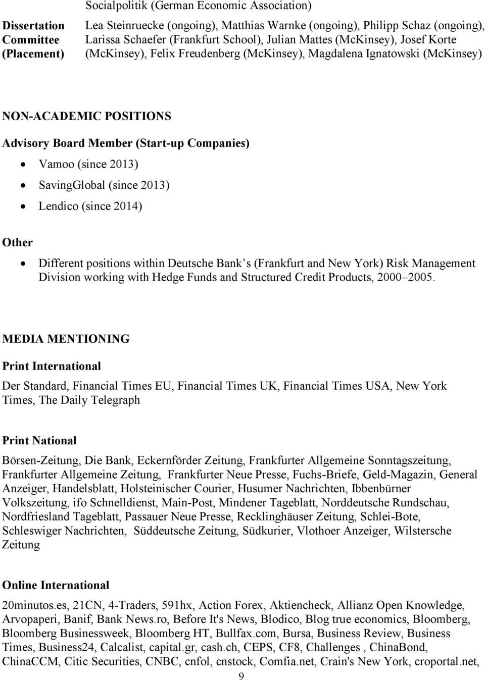SavingGlobal (since 2013) Lendico (since 2014) Other Different positions within Deutsche Bank s (Frankfurt and New York) Risk Management Division working with Hedge Funds and Structured Credit