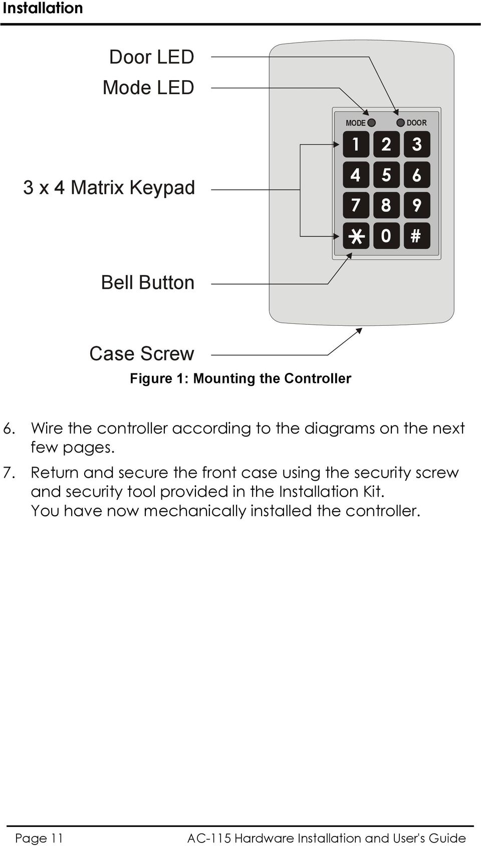 Return and secure the front case using the security screw and security tool provided in the Installation