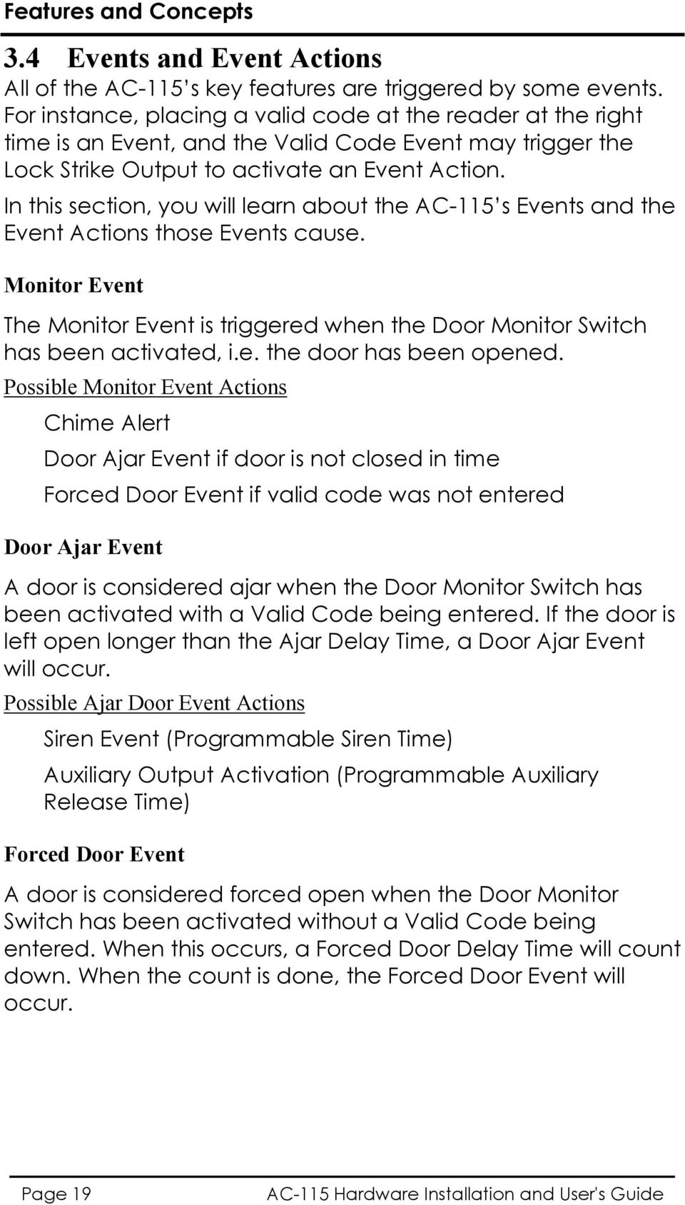 In this section, you will learn about the AC-115 s Events and the Event Actions those Events cause. Monitor Event The Monitor Event is triggered when the Monitor Switch has been activated, i.e. the door has been opened.