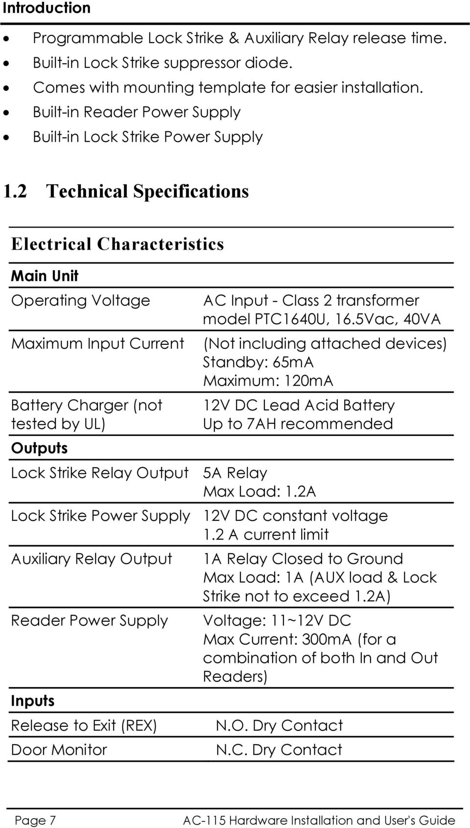 2 Technical Specifications Electrical Characteristics Main Unit Operating Voltage Maximum Input Current Battery Charger (not tested by UL) Outputs AC Input - Class 2 transformer model PTC1640U, 16.