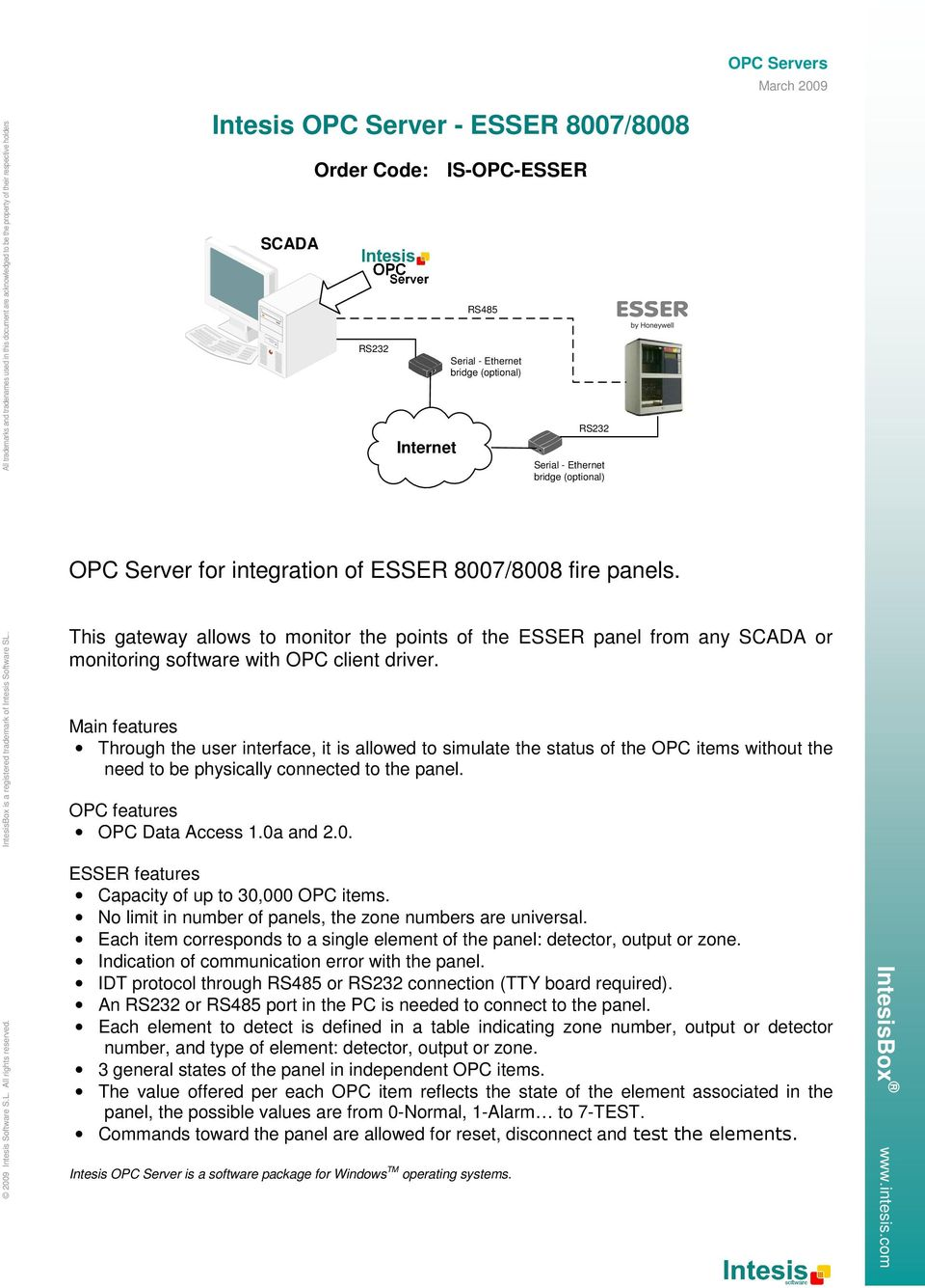 for integration of ESSER 8007/8008 fire panels. OPC Servers This gateway allows to monitor the points of the ESSER panel from any SCADA or monitoring software with OPC client driver.