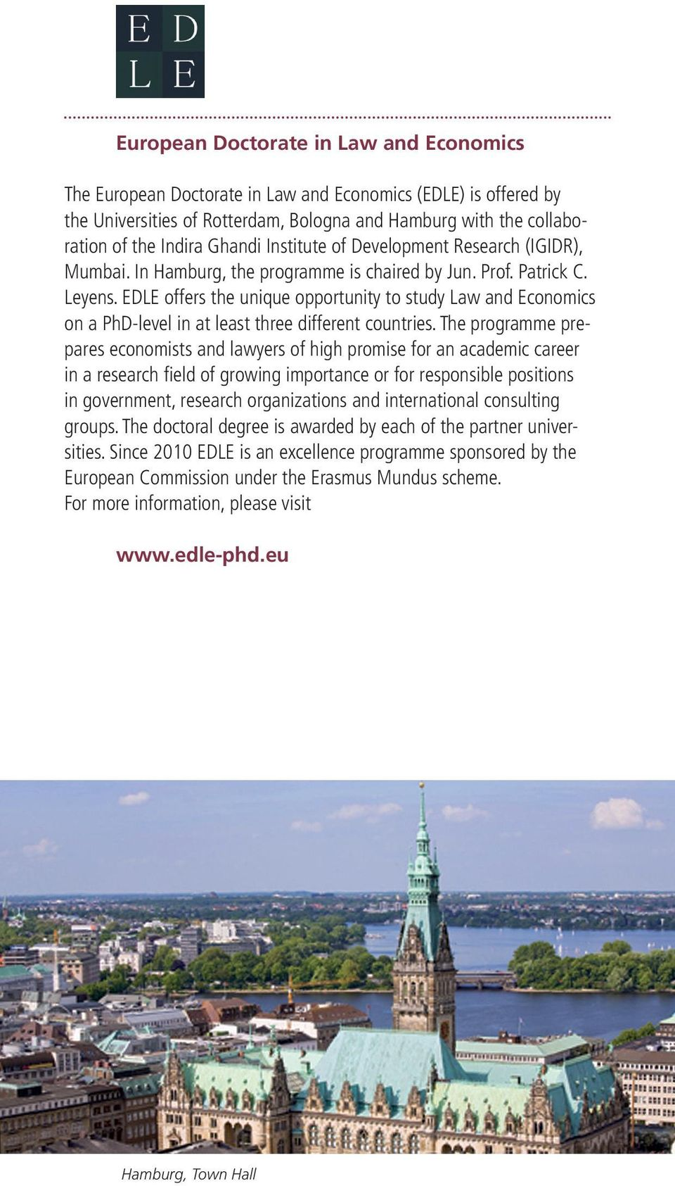 EDLE offers the unique opportunity to study Law and Economics on a PhD-level in at least three different countries.