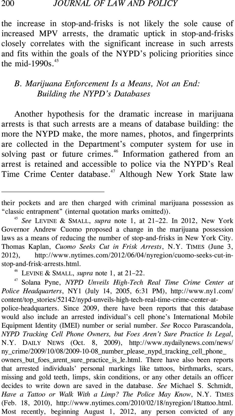 Marijuana Enforcement Is a Means, Not an End: Building the NYPD s Databases Another hypothesis for the dramatic increase in marijuana arrests is that such arrests are a means of database building: