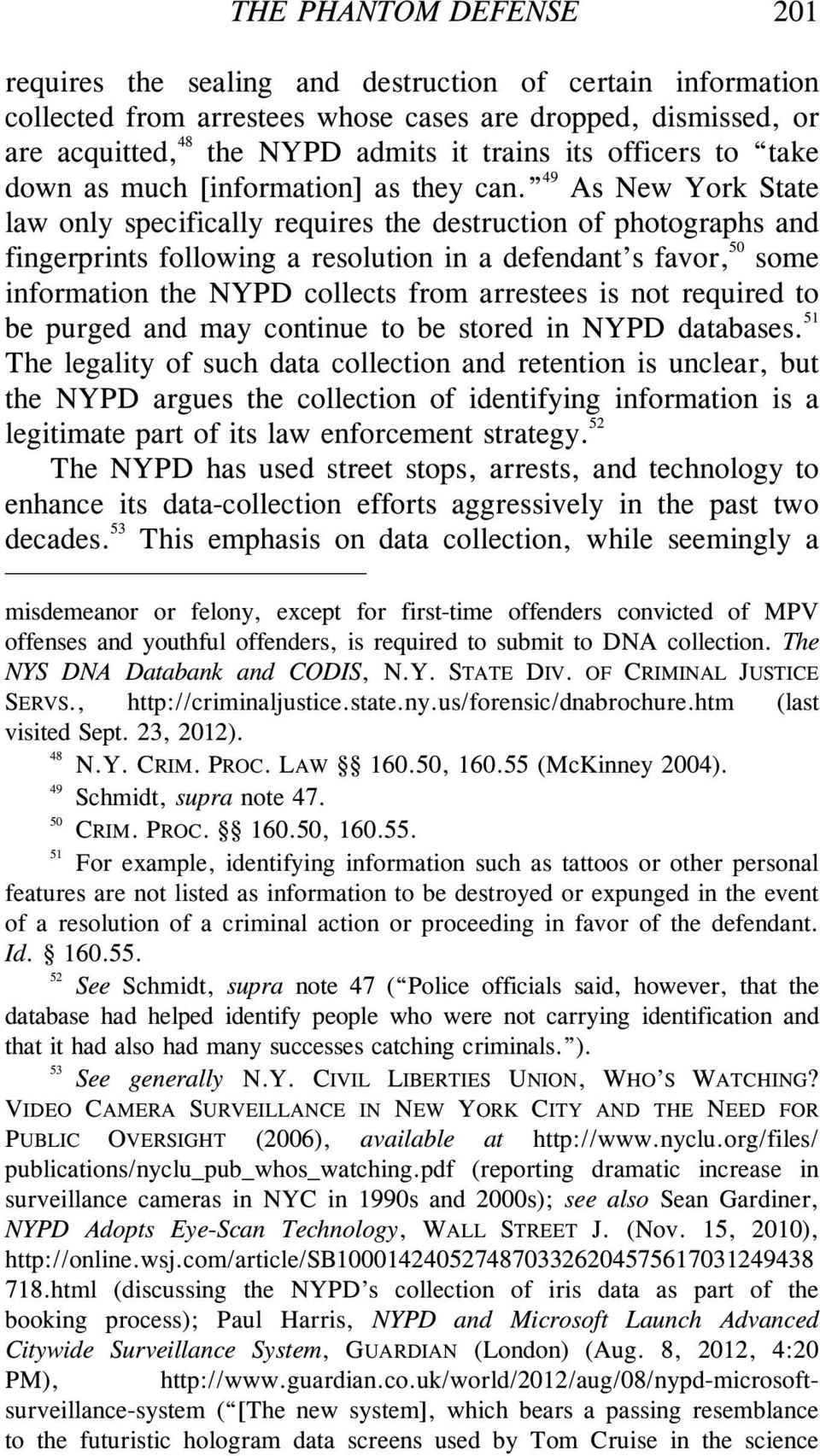49 As New York State law only specifically requires the destruction of photographs and fingerprints following a resolution in a defendant s favor, 50 some information the NYPD collects from arrestees