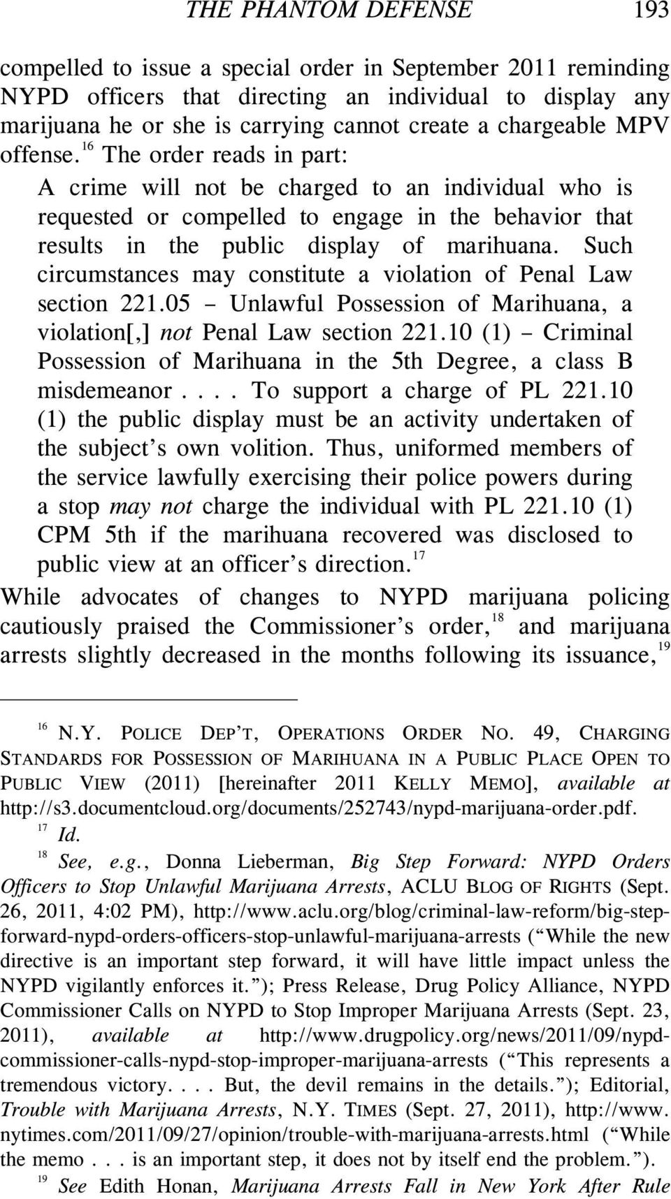 16 The order reads in part: A crime will not be charged to an individual who is requested or compelled to engage in the behavior that results in the public display of marihuana.