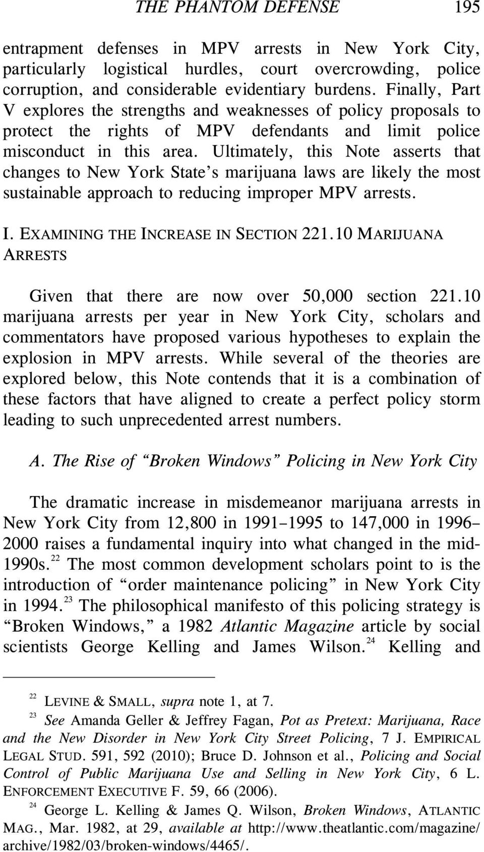 Ultimately, this Note asserts that changes to New York State s marijuana laws are likely the most sustainable approach to reducing improper MPV arrests. I. EXAMINING THE INCREASE IN SECTION 221.