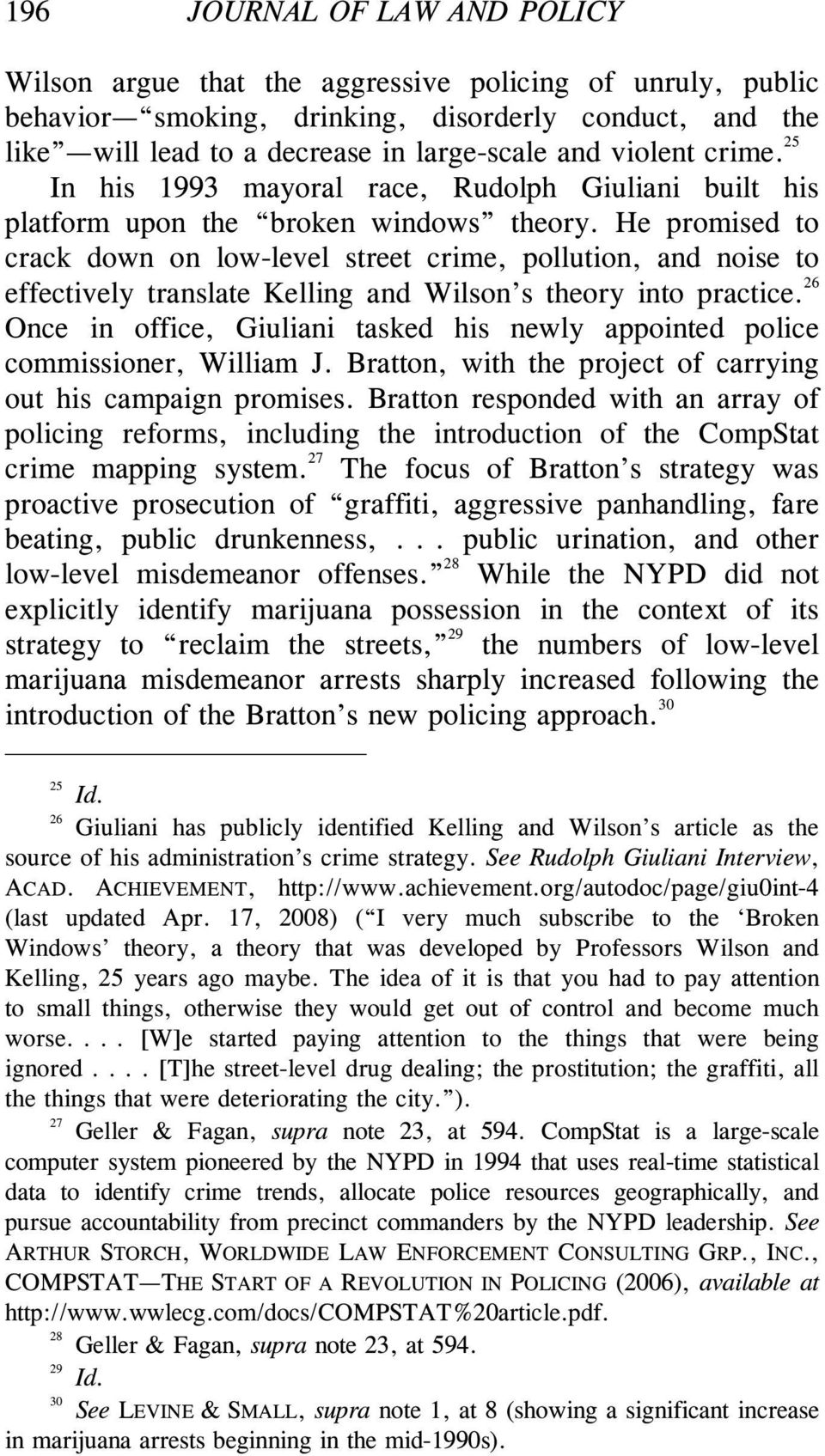 He promised to crack down on low-level street crime, pollution, and noise to effectively translate Kelling and Wilson s theory into practice.