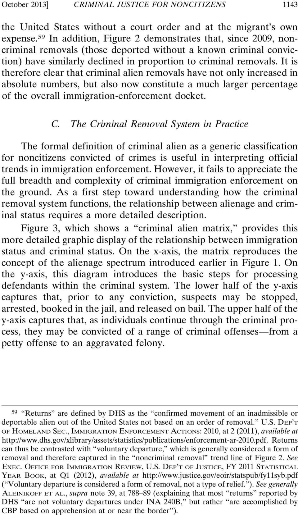It is therefore clear that criminal alien removals have not only increased in absolute numbers, but also now constitute a much larger percentage of the overall immigration-enforcement docket. C.