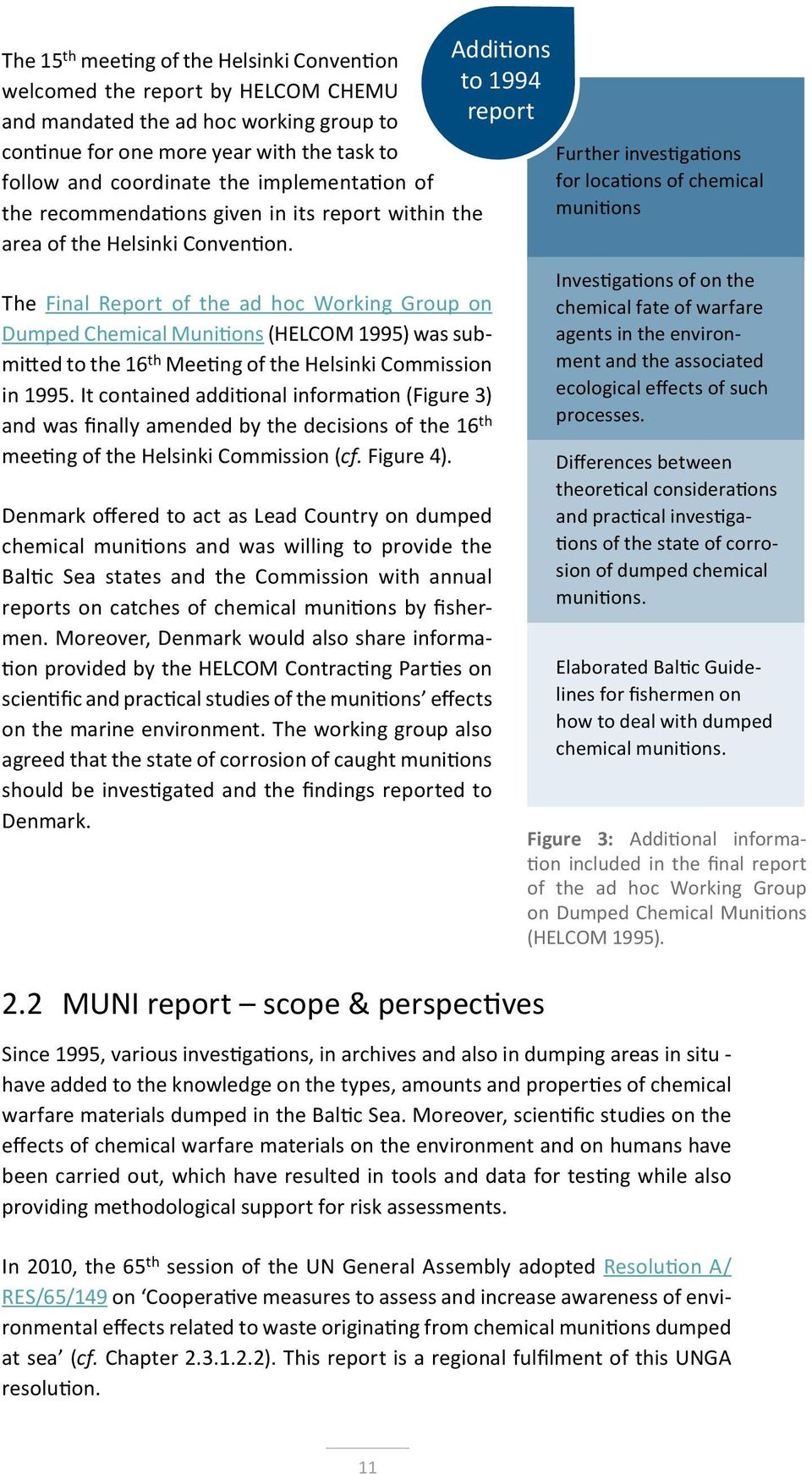 The Final Report of the ad hoc Working Group on Dumped Chemical Munitions (HELCOM 1995) was submitted to the 16 th Meeting of the Helsinki Commission in 1995.