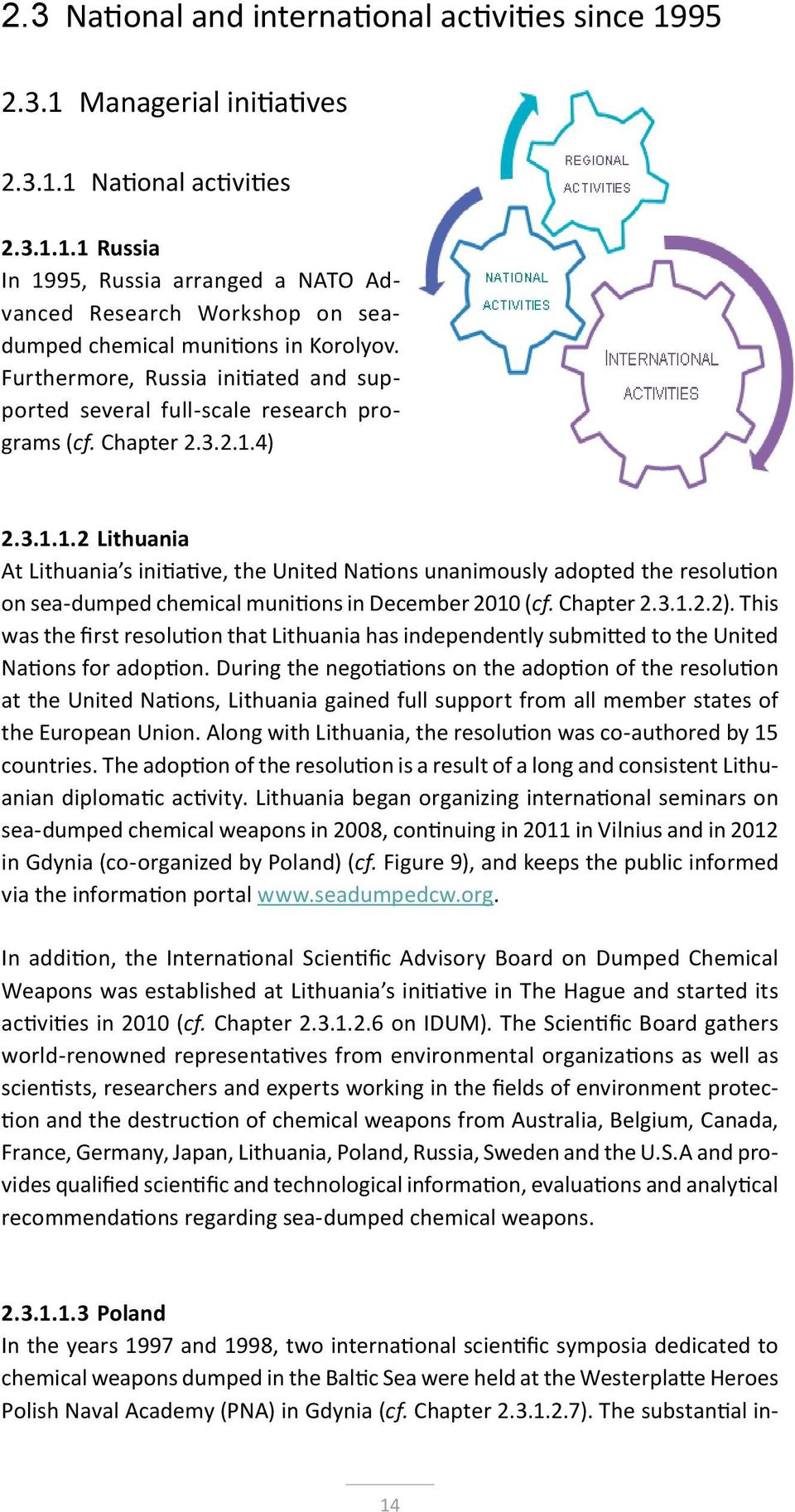 4) 2.3.1.1.2 Lithuania At Lithuania s initiative, the United Nations unanimously adopted the resolution on sea-dumped chemical munitions in December 2010 (cf. Chapter 2.3.1.2.2).