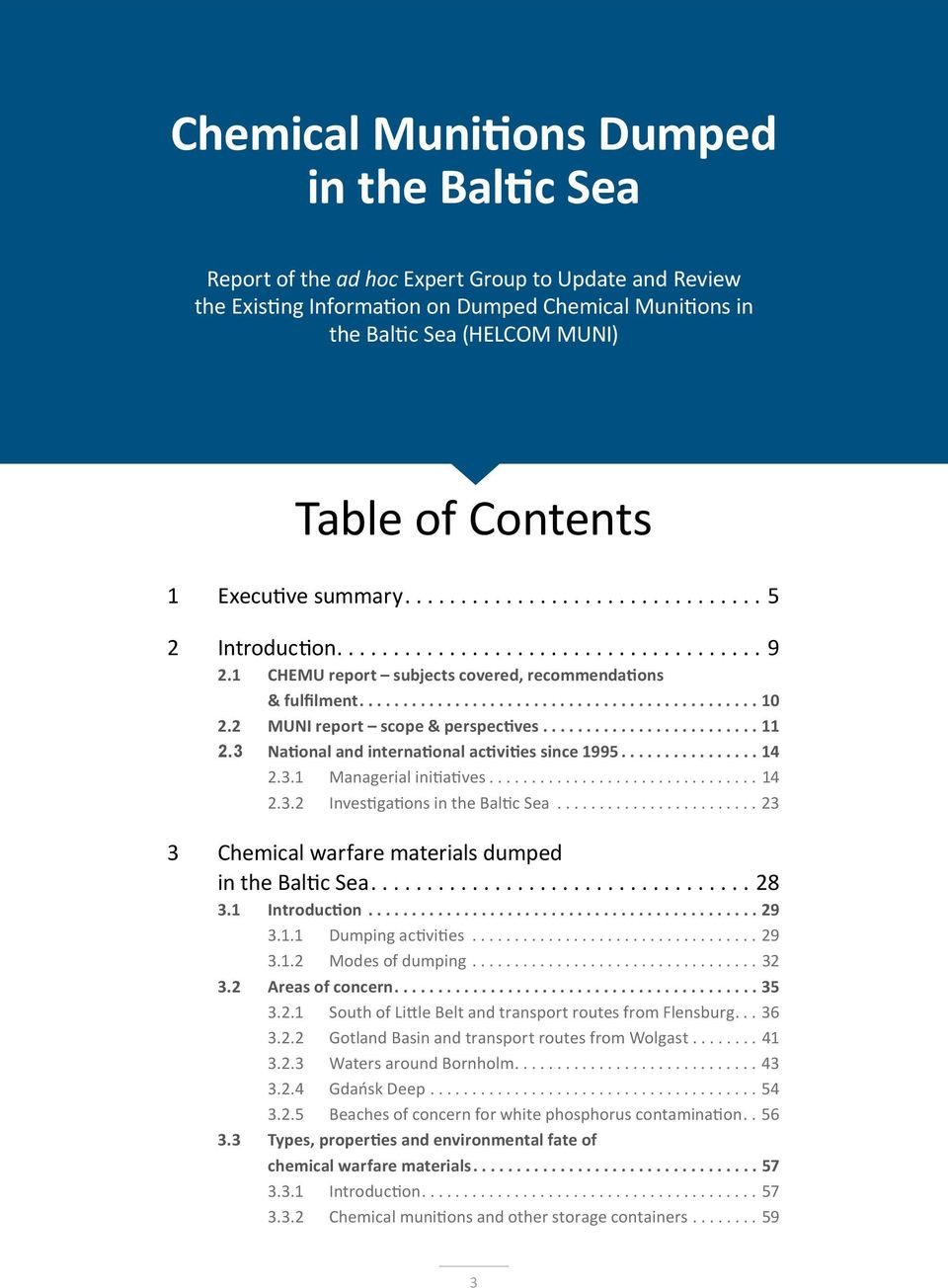 3 National and international activities since 1995...14 2.3.1 Managerial initiatives...14 2.3.2 Investigations in the Baltic Sea...23 3 Chemical warfare materials dumped in the Baltic Sea...28 3.