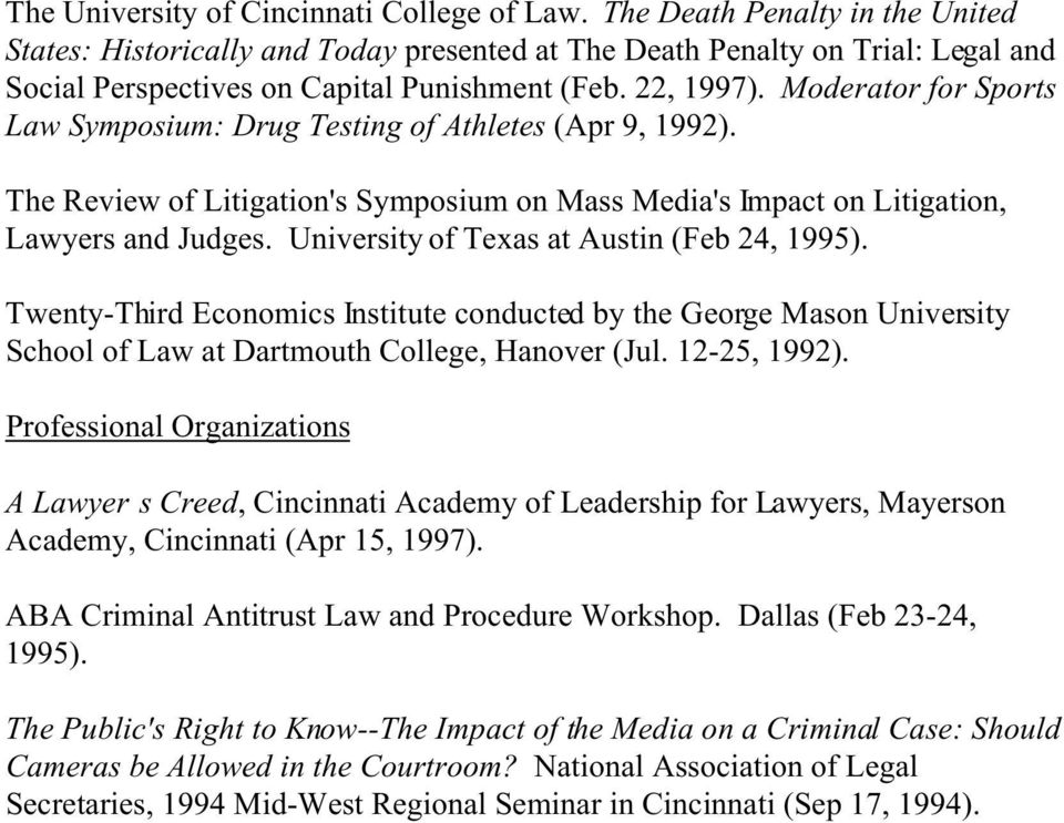 Moderator for Sports Law Symposium: Drug Testing of Athletes (Apr 9, 1992). The Review of Litigation's Symposium on Mass Media's Impact on Litigation, Lawyers and Judges.