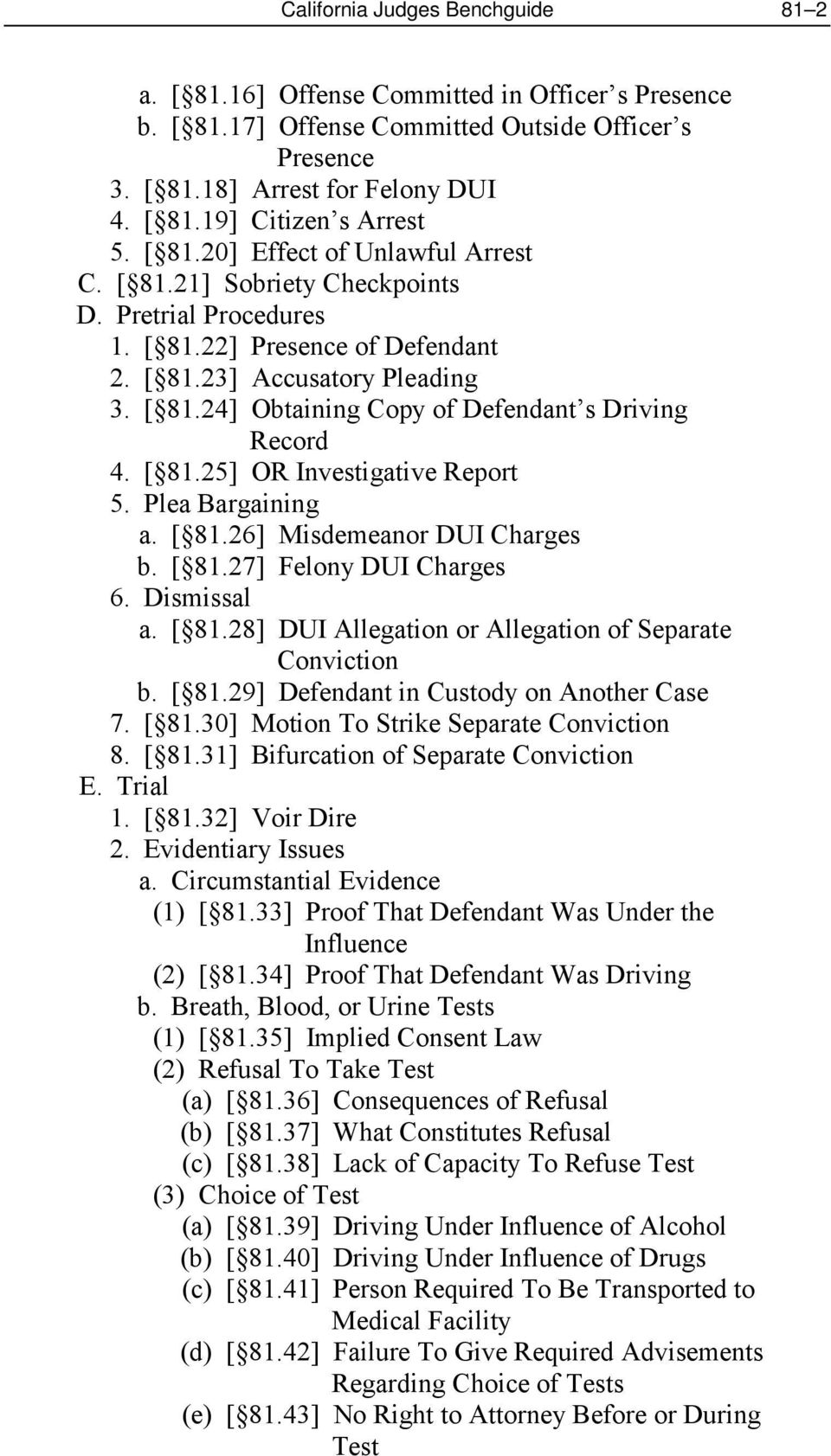 [ 81.25] OR Investigative Report 5. Plea Bargaining a. [ 81.26] Misdemeanor DUI Charges b. [ 81.27] Felony DUI Charges 6. Dismissal a. [ 81.28] DUI Allegation or Allegation of Separate Conviction b.