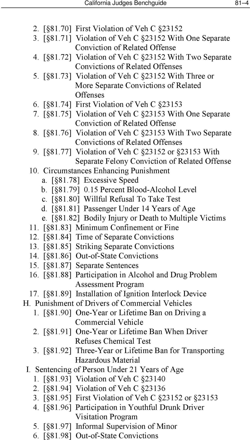 [ 81.76] Violation of Veh C 23153 With Two Separate Convictions of Related Offenses 9. [ 81.77] Violation of Veh C 23152 or 23153 With Separate Felony Conviction of Related Offense 10.