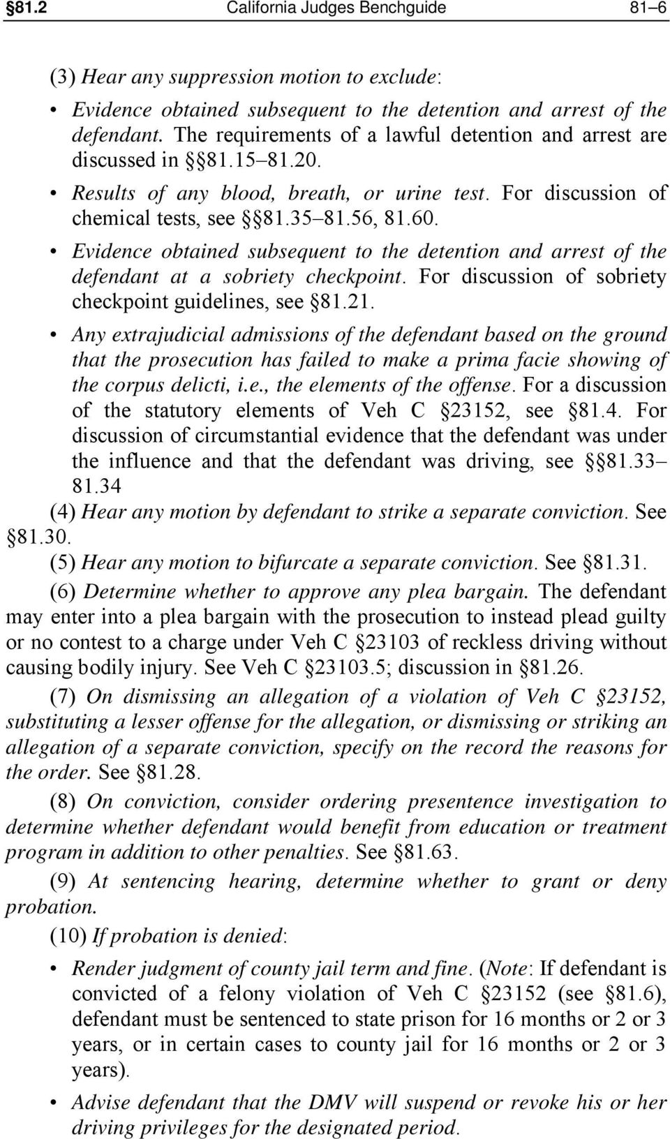 Evidence obtained subsequent to the detention and arrest of the defendant at a sobriety checkpoint. For discussion of sobriety checkpoint guidelines, see 81.21.