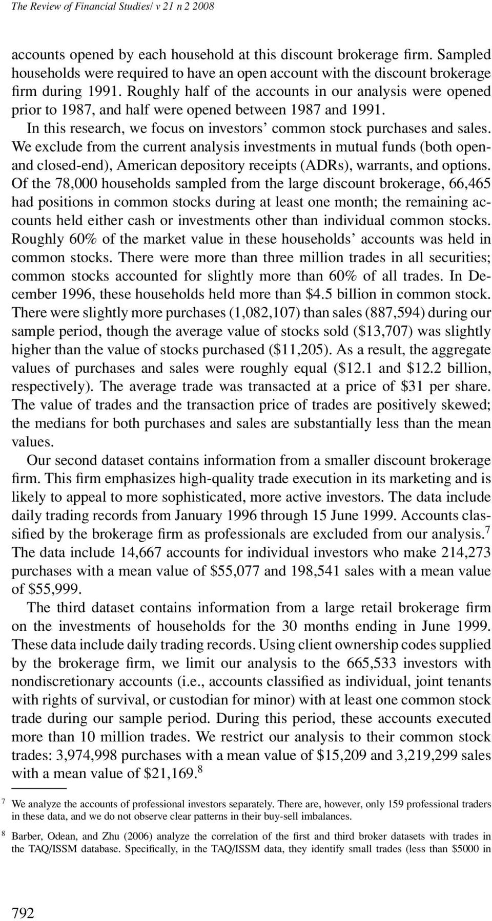 Roughly half of the accounts in our analysis were opened prior to 1987, and half were opened between 1987 and 1991. In this research, we focus on investors common stock purchases and sales.