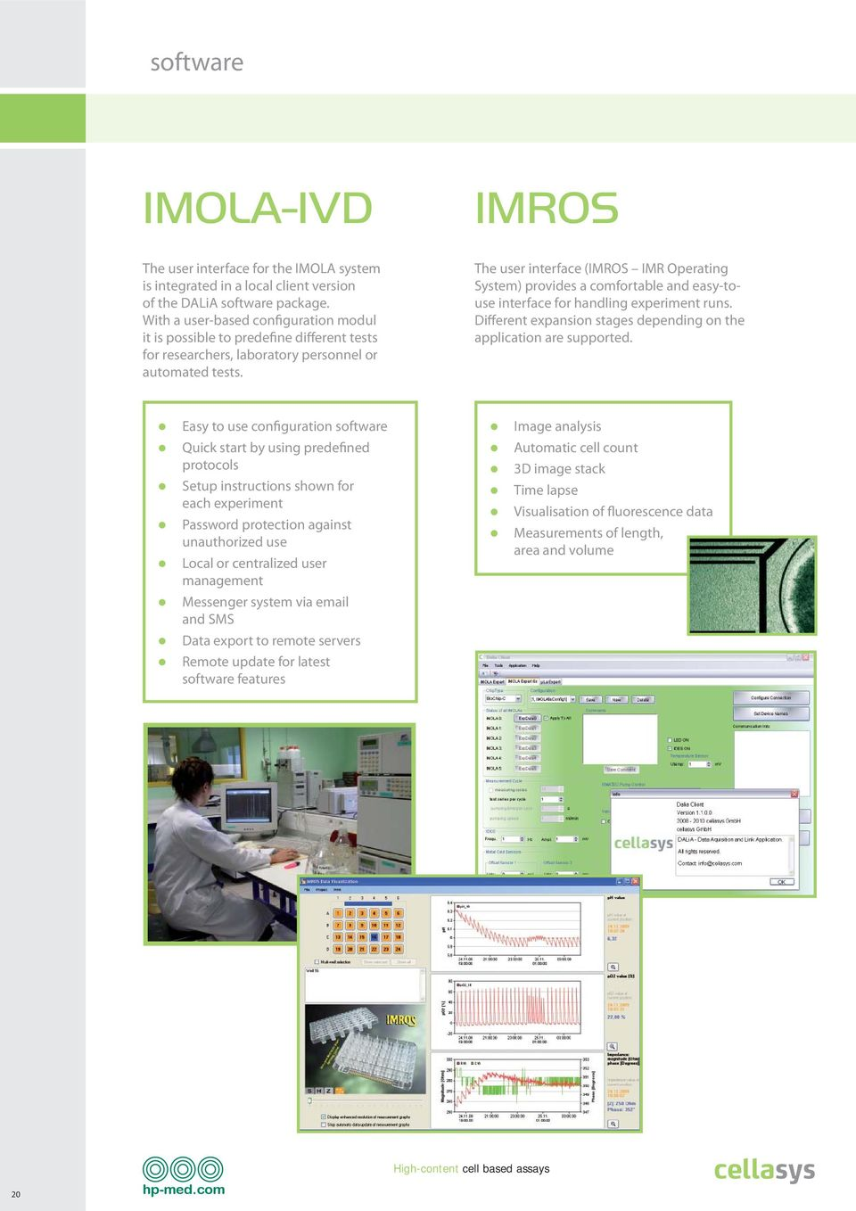 The user interface (IMROS IMR Operating System) provides a comfortable and easy-touse interface for handling experiment runs. Different expansion stages depending on the application are supported.